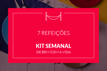 De bem com a vida! - Kit Semanal - 7 refeições